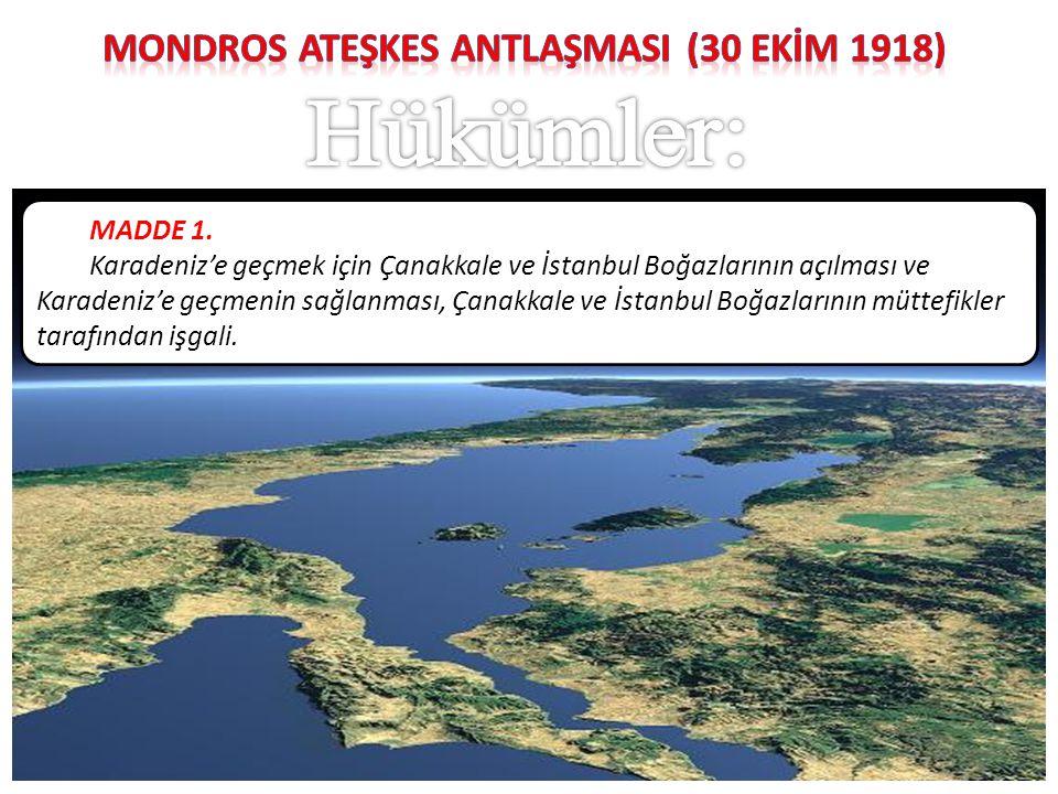 MADDE 1. Karadeniz'e geçmek için Çanakkale ve İstanbul Boğazlarının açılması ve Karadeniz'e geçmenin sağlanması, Çanakkale ve İstanbul Boğazlarının mü