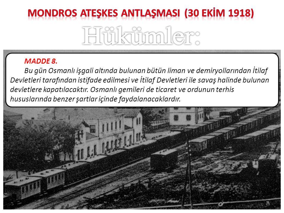 MADDE 8. Bu gün Osmanlı işgali altında bulunan bütün liman ve demiryollarından İtilaf Devletleri tarafından istifade edilmesi ve İtilaf Devletleri ile
