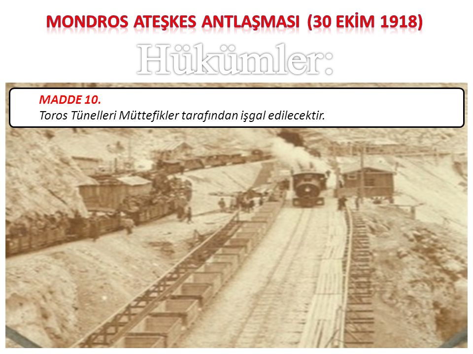 MADDE 10. Toros Tünelleri Müttefikler tarafından işgal edilecektir.