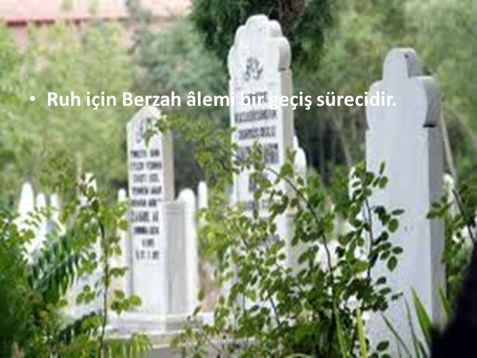 Ruh için Berzah âlemi bir geçiş sürecidir. bilgidagi.com