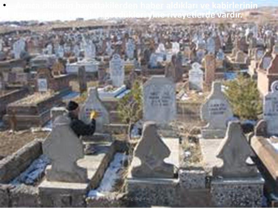 Ayrıca ölülerin hayattakilerden haber aldıkları ve kabirlerinin başına giden kimseleri gördükleri yine rivayetlerde vardır. bilgidagi.com
