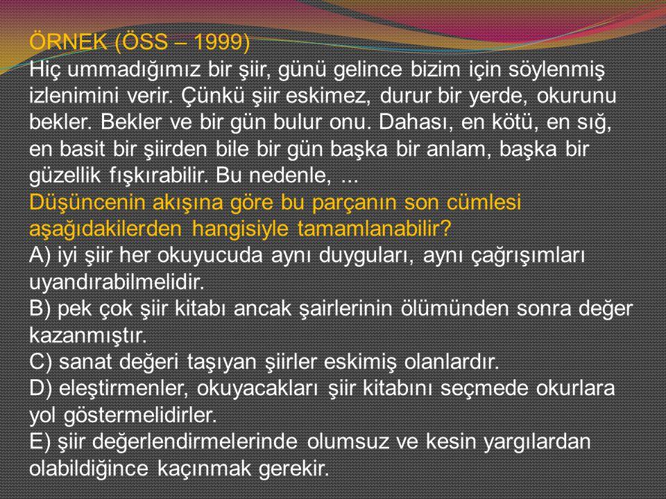 ÖRNEK (ÖSS – 1999) Hiç ummadığımız bir şiir, günü gelince bizim için söylenmiş izlenimini verir.
