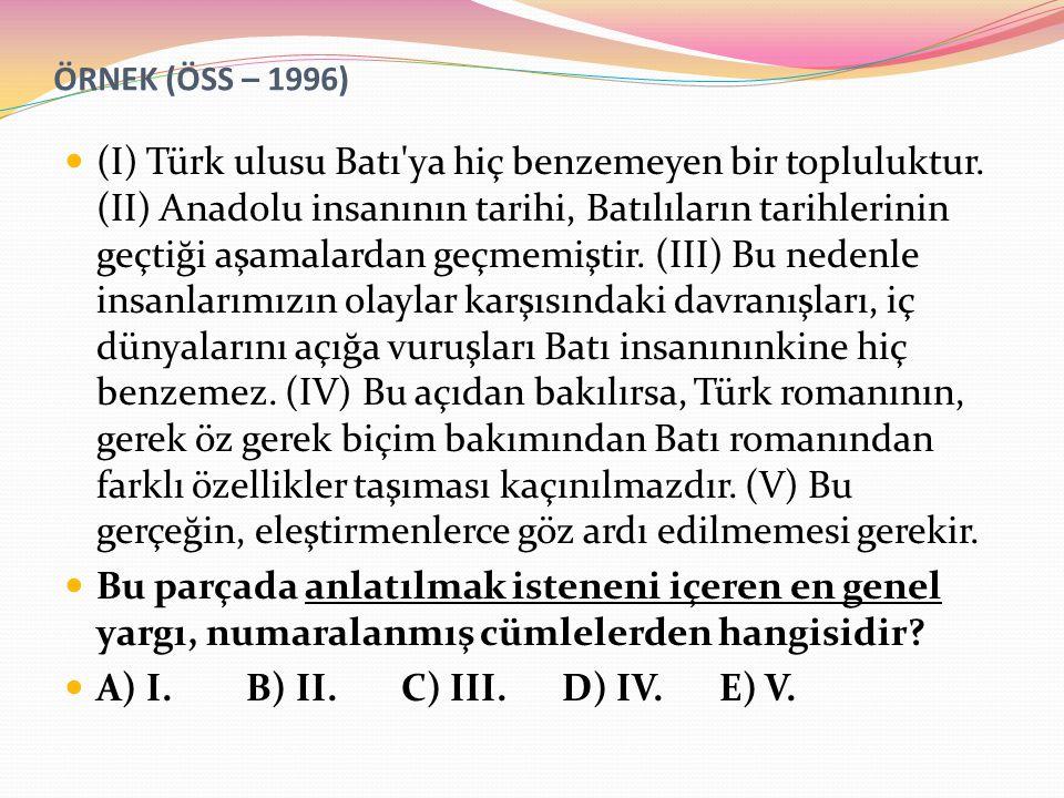ÖRNEK (ÖSS – 1996) (I) Türk ulusu Batı ya hiç benzemeyen bir topluluktur.