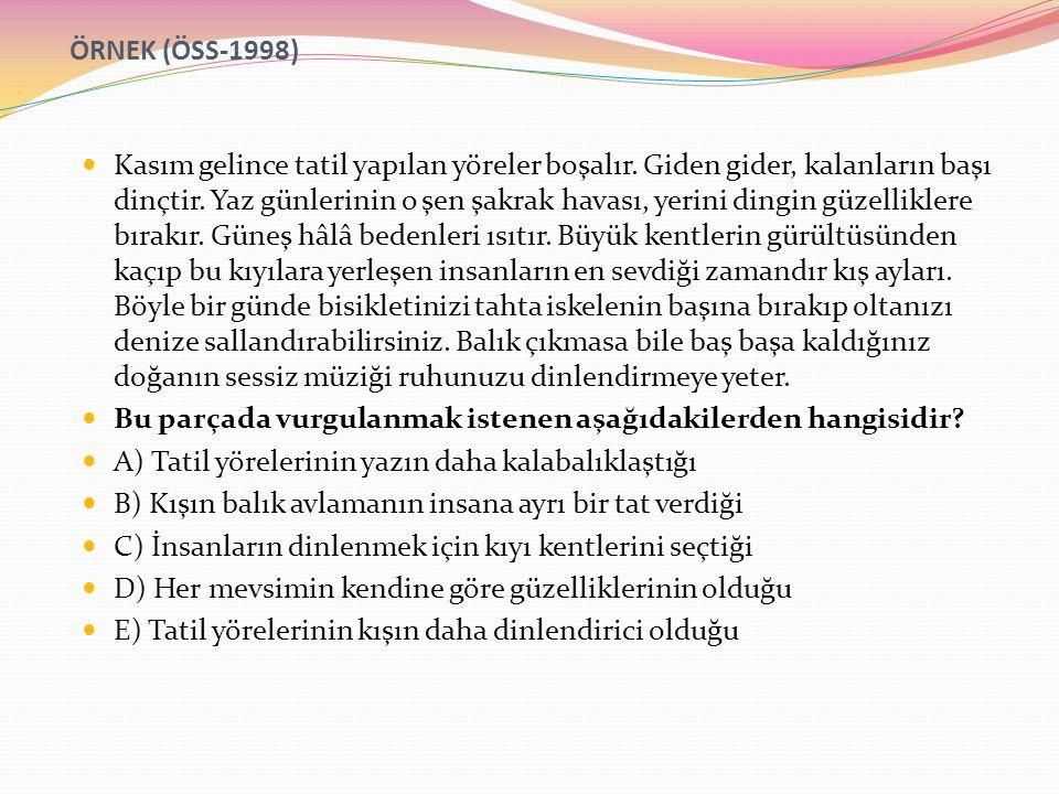 ) ÖRNEK (ÖSS-1998) Kasım gelince tatil yapılan yöreler boşalır.
