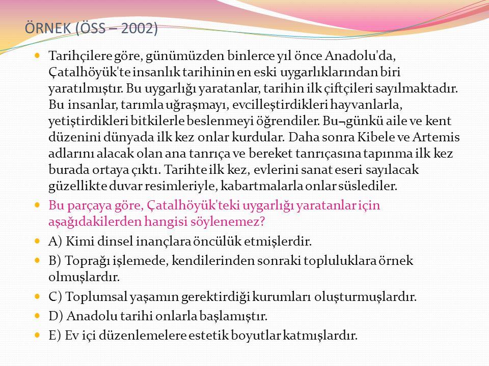 ÖRNEK (ÖSS – 2002) Tarihçilere göre, günümüzden binlerce yıl önce Anadolu da, Çatalhöyük te insanlık tarihinin en eski uygarlıklarından biri yaratılmıştır.