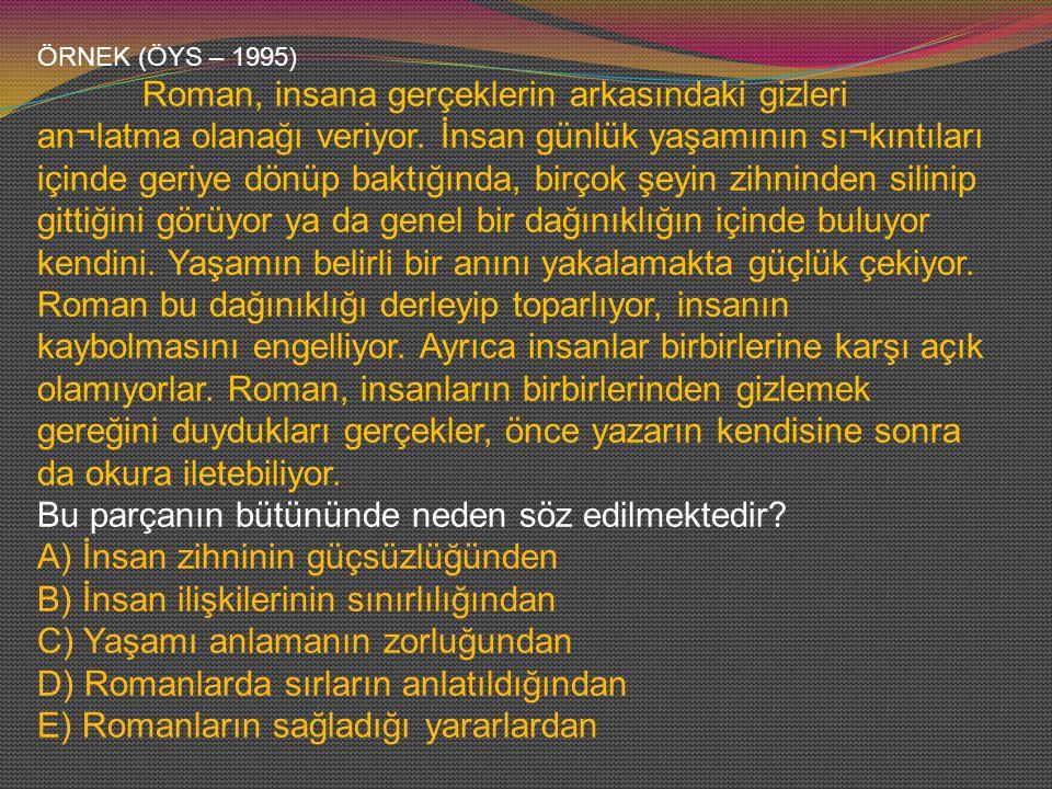 ÖRNEK (ÖYS – 1995) Roman, insana gerçeklerin arkasındaki gizleri an¬latma olanağı veriyor.