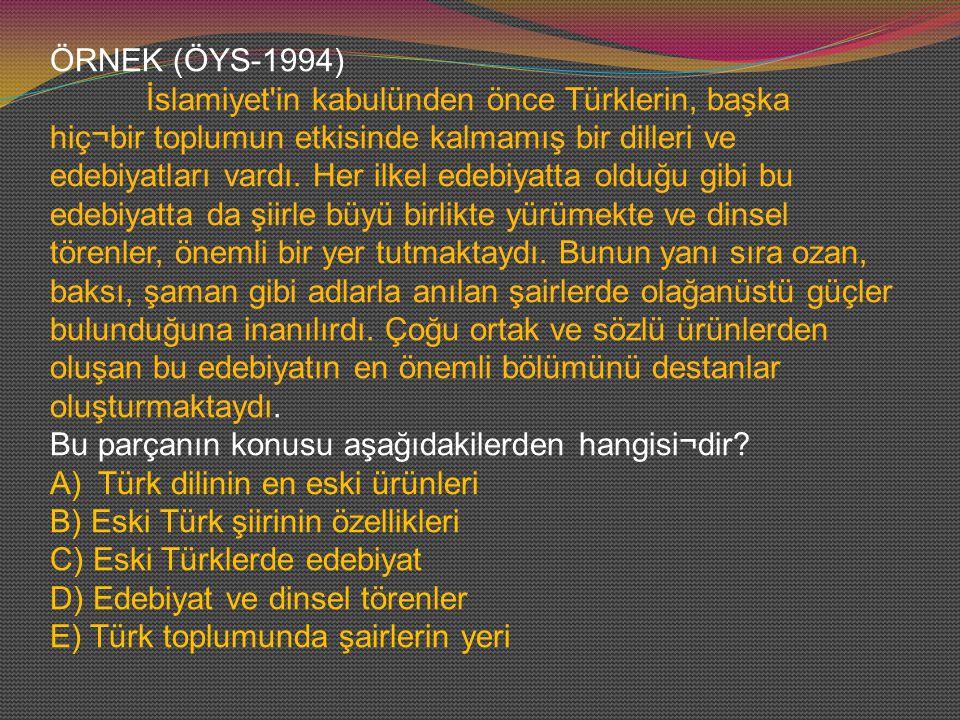 ÖRNEK (ÖYS-1994) İslamiyet in kabulünden önce Türklerin, başka hiç¬bir toplumun etkisinde kalmamış bir dilleri ve edebiyatları vardı.