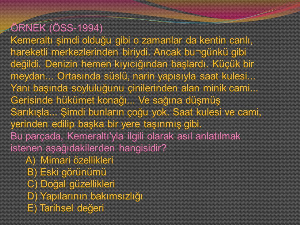 ÖRNEK (ÖSS-1994) Kemeraltı şimdi olduğu gibi o zamanlar da kentin canlı, hareketli merkezlerinden biriydi.