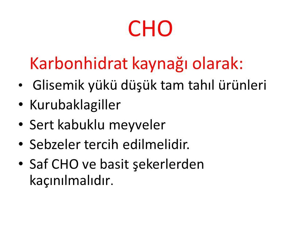 CHO Karbonhidrat kaynağı olarak: Glisemik yükü düşük tam tahıl ürünleri Kurubaklagiller Sert kabuklu meyveler Sebzeler tercih edilmelidir. Saf CHO ve
