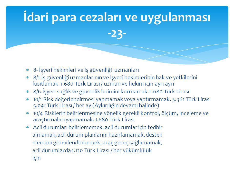  8- İşyeri hekimleri ve iş güvenliği uzmanları  8/1 İş güvenliği uzmanlarının ve işyeri hekimlerinin hak ve yetkilerini kısıtlamak. 1.680 Türk Liras