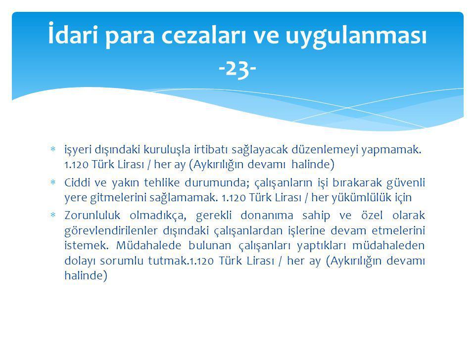  işyeri dışındaki kuruluşla irtibatı sağlayacak düzenlemeyi yapmamak. 1.120 Türk Lirası / her ay (Aykırılığın devamı halinde)  Ciddi ve yakın tehlik