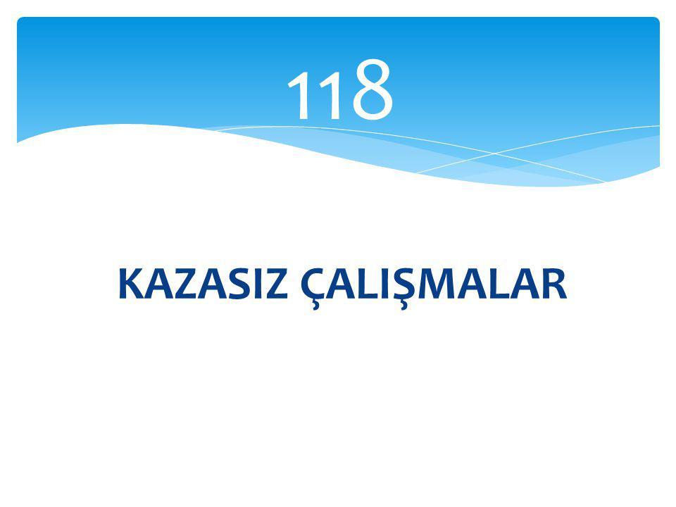 KAZASIZ ÇALIŞMALAR 118