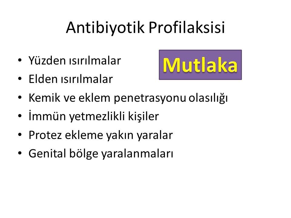 Antibiyotik Profilaksisi Yüzden ısırılmalar Elden ısırılmalar Kemik ve eklem penetrasyonu olasılığı İmmün yetmezlikli kişiler Protez ekleme yakın yaralar Genital bölge yaralanmaları