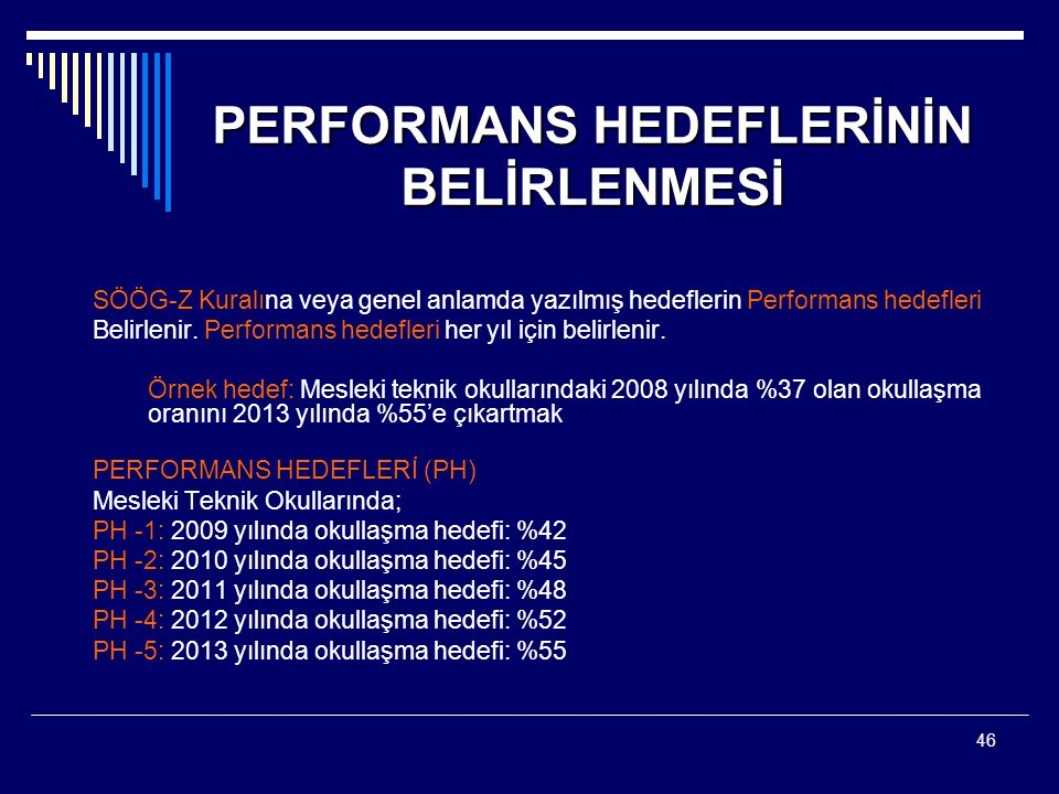 46 PERFORMANS HEDEFLERİNİN BELİRLENMESİ SÖÖG-Z Kuralına veya genel anlamda yazılmış hedeflerin Performans hedefleri Belirlenir. Performans hedefleri h