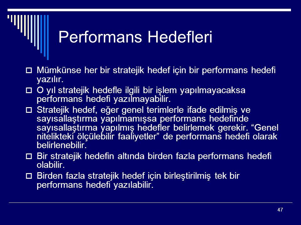 47 Performans Hedefleri  Mümkünse her bir stratejik hedef için bir performans hedefi yazılır.  O yıl stratejik hedefle ilgili bir işlem yapılmayacak