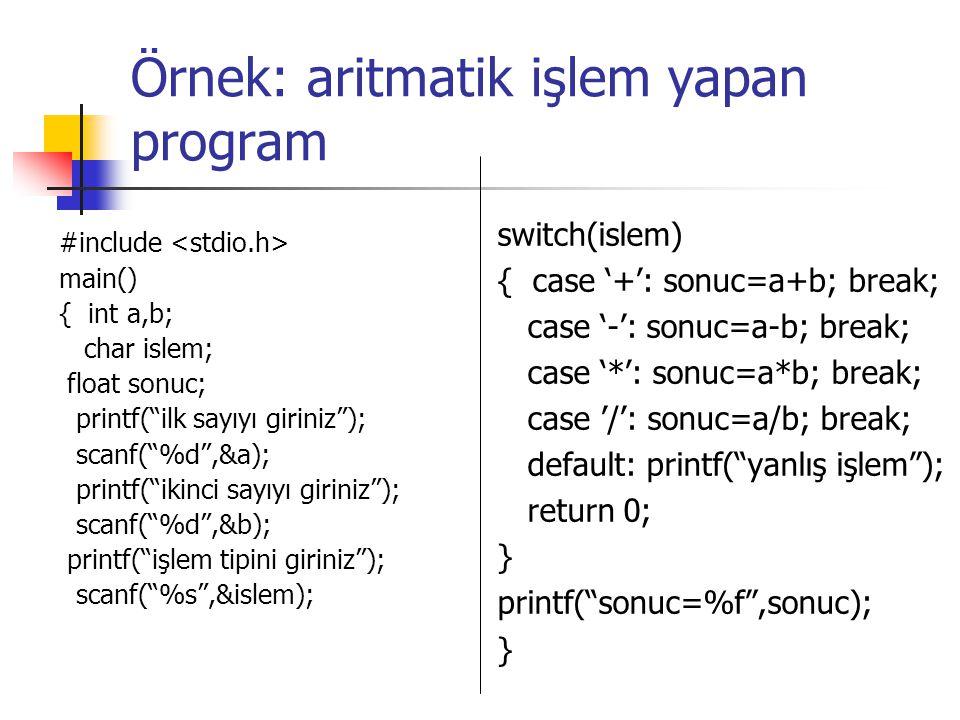 """Örnek: aritmatik işlem yapan program #include main() { int a,b; char islem; float sonuc; printf(""""ilk sayıyı giriniz""""); scanf(""""%d"""",&a); printf(""""ikinci"""