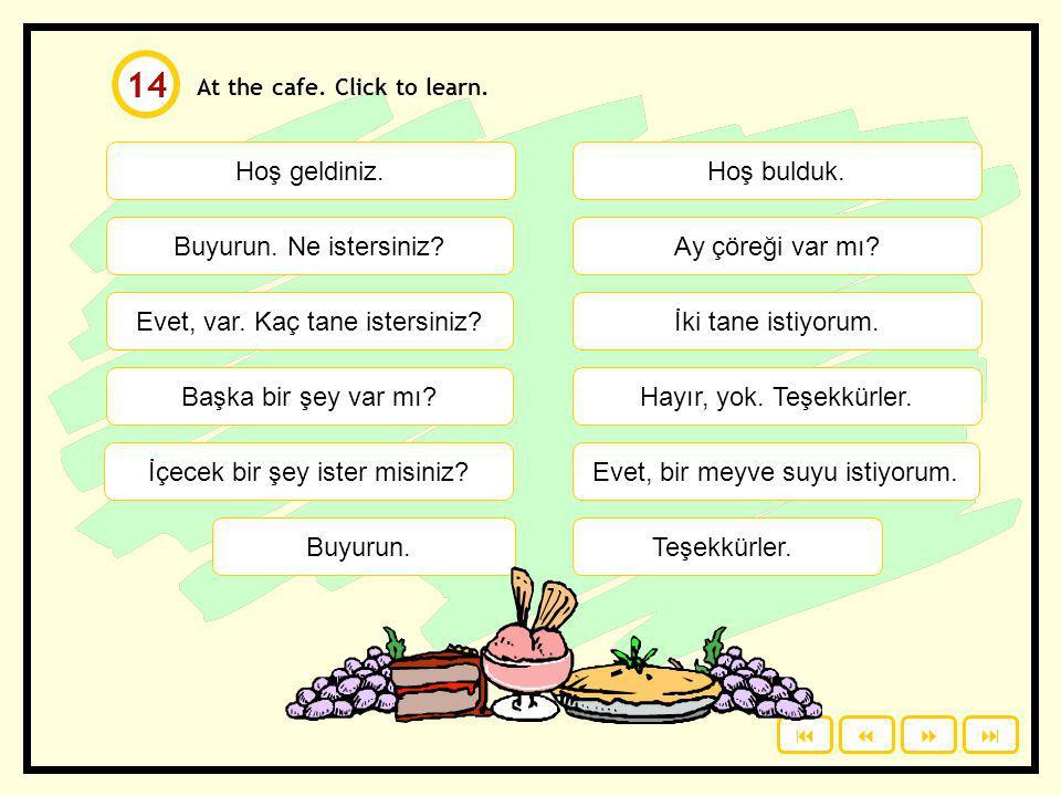 Study with a partner. Ask and answer. Çay ister misin(iz)? Evet, isterim. Hayır, sağ ol. 13 