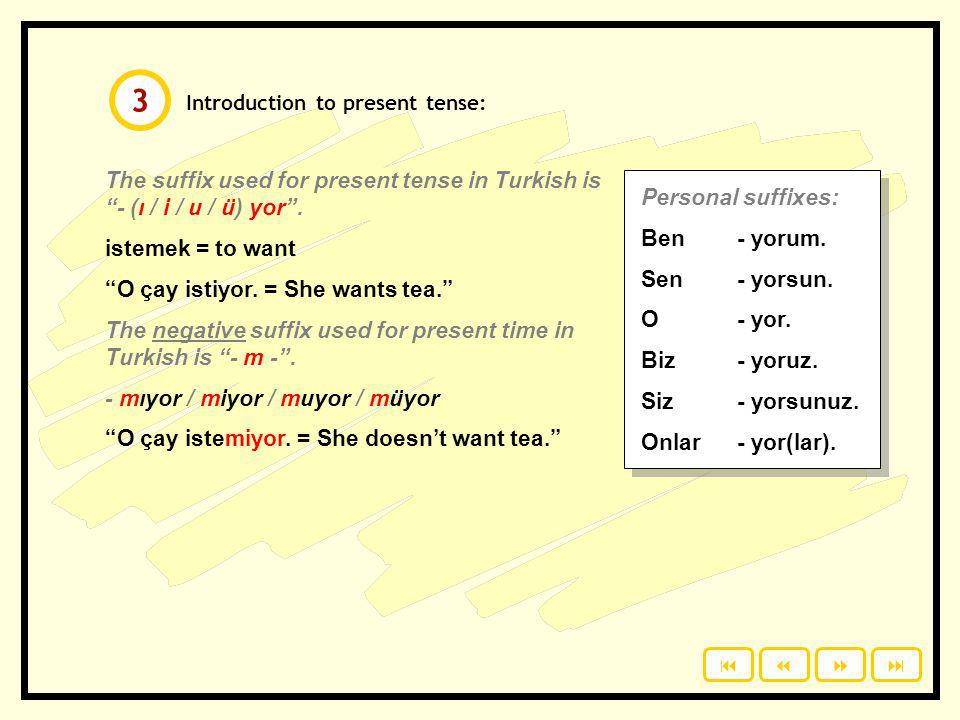 Introduction to present tense: The suffix used for present tense in Turkish is - (ı / i / u / ü) yor .
