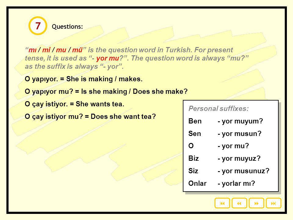 Questions: mı / mi / mu / mü is the question word in Turkish.