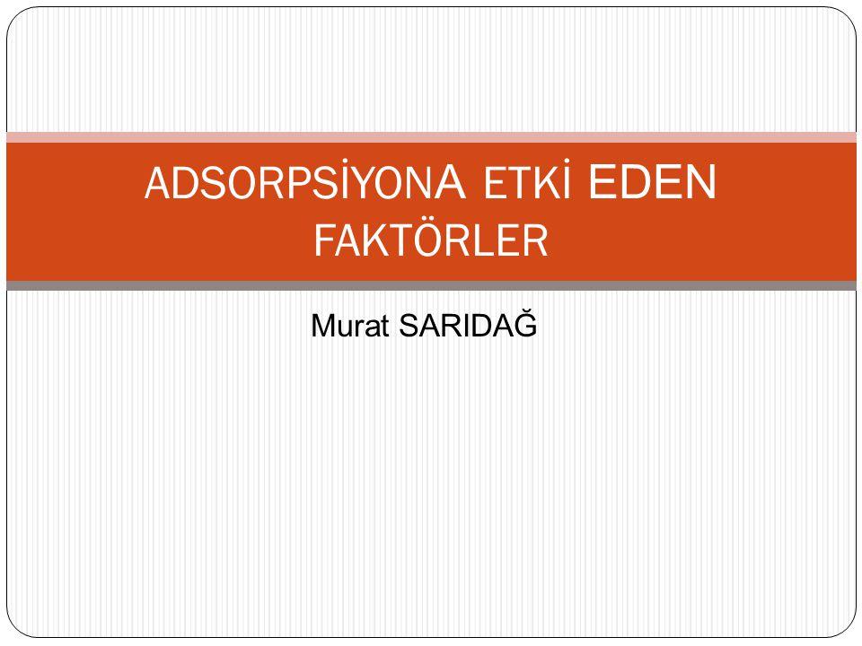 Murat SARIDAĞ ADSORPSİYON A ETKİ EDEN FAKTÖRLER