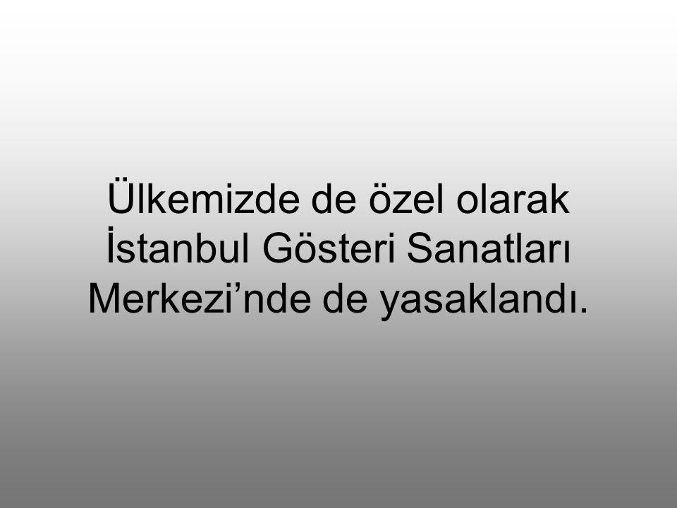 Ülkemizde de özel olarak İstanbul Gösteri Sanatları Merkezi'nde de yasaklandı.