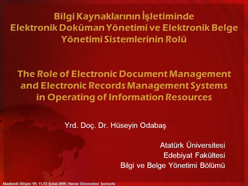 Bilgi Kaynaklarının İş letiminde Elektronik Doküman Yönetimi ve Elektronik Belge Yönetimi Sistemlerinin Rolü The Role of Electronic Document Management and Electronic Records Management Systems in Operating of Information Resources Yrd.