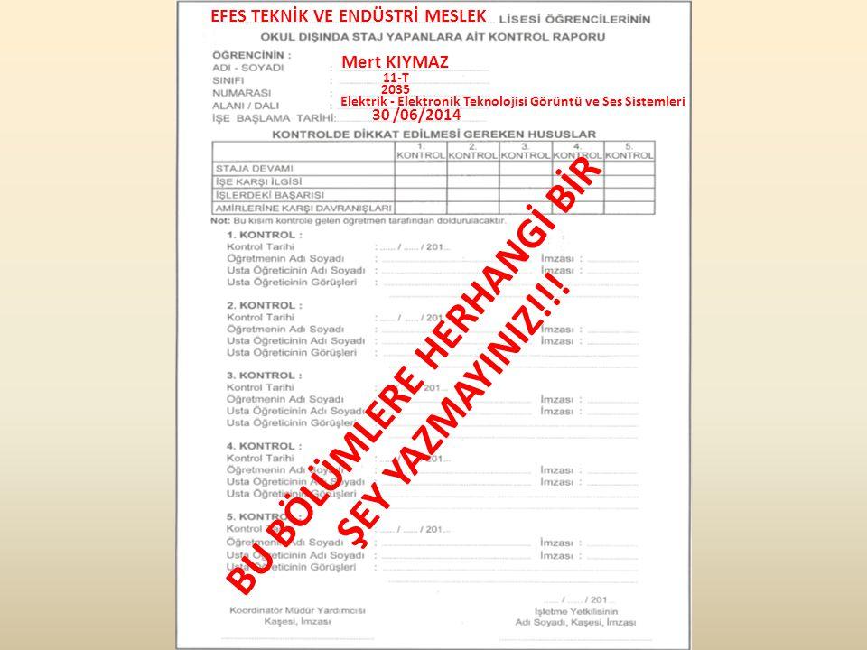 EFES TEKNİK VE ENDÜSTRİ MESLEK Elektrik - Elektronik TeknolojisiGörüntü ve Ses Sistemleri 11-T 2035 Mert KIYMAZ 30 /06/2014 BU BÖLÜMLERE HERHANGİ BİR