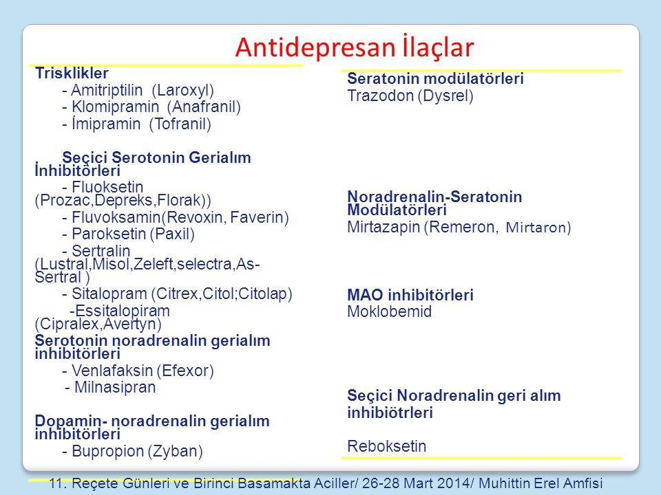 Antidepresan İlaçlar Trisklikler - Amitriptilin (Laroxyl) - Klomipramin (Anafranil) - İmipramin (Tofranil) Seçici Serotonin Gerialım İnhibitörleri - F