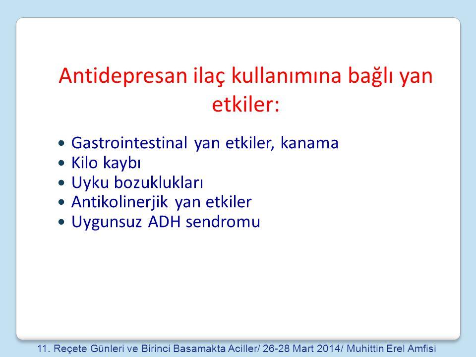Antidepresan ilaç kullanımına bağlı yan etkiler: Gastrointestinal yan etkiler, kanama Kilo kaybı Uyku bozuklukları Antikolinerjik yan etkiler Uygunsuz