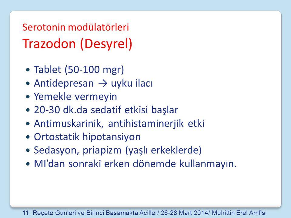 Serotonin modülatörleri Trazodon (Desyrel) Tablet (50-100 mgr) Antidepresan → uyku ilacı Yemekle vermeyin 20-30 dk.da sedatif etkisi başlar Antimuskar