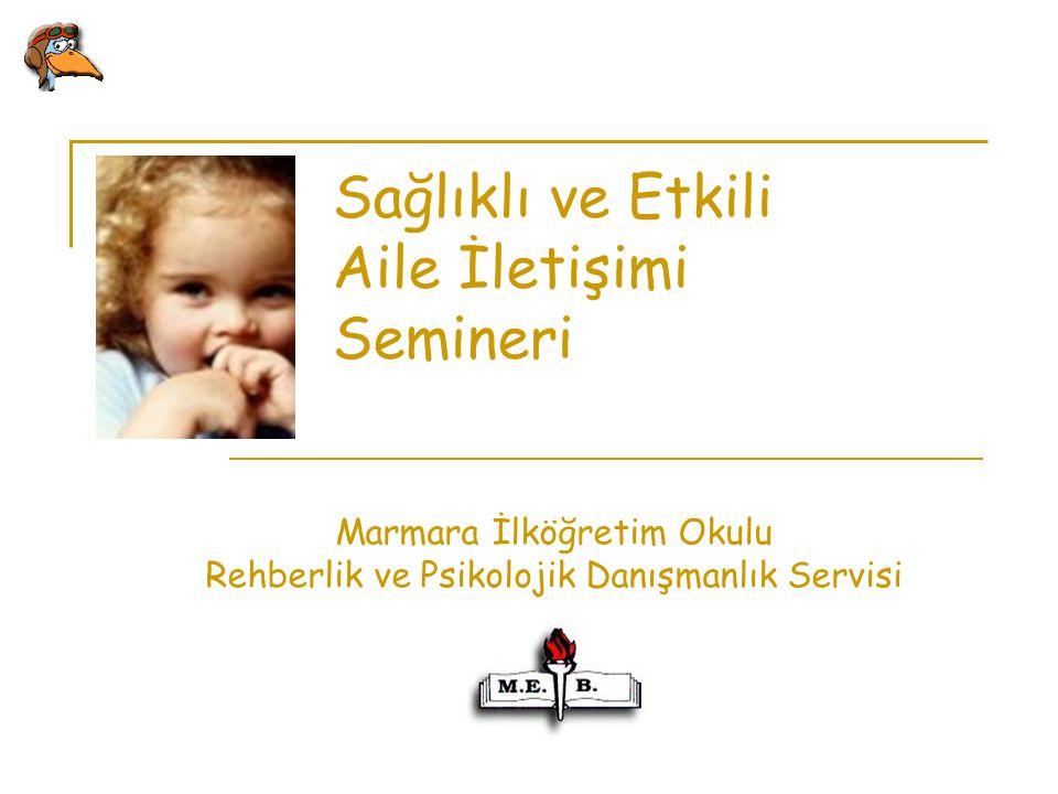 Sağlıklı ve Etkili Aile İletişimi Semineri Marmara İlköğretim Okulu Rehberlik ve Psikolojik Danışmanlık Servisi