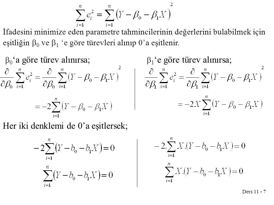 Ders 11 - 7 İfadesini minimize eden parametre tahmincilerinin değerlerini bulabilmek için eşitliğin  0 ve  1 'e göre türevleri alınıp 0'a eşitlenir.