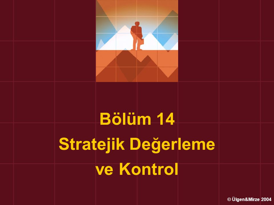 Bölüm 14 Stratejik Değerleme ve Kontrol © Ülgen&Mirze 2004
