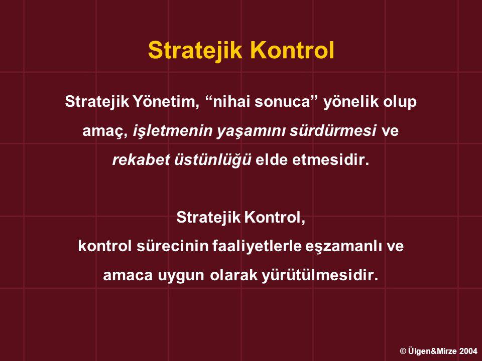 """Stratejik Kontrol Stratejik Yönetim, """"nihai sonuca"""" yönelik olup amaç, işletmenin yaşamını sürdürmesi ve rekabet üstünlüğü elde etmesidir. Stratejik K"""