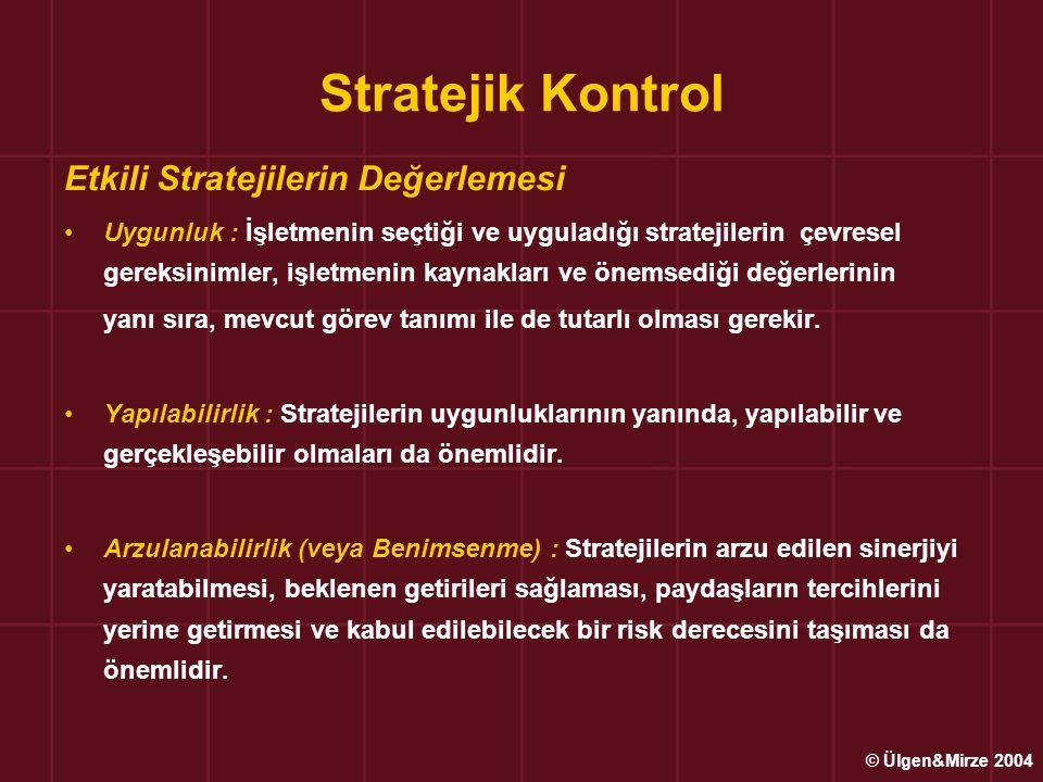 Stratejik Kontrol Etkili Stratejilerin Değerlemesi Uygunluk : İşletmenin seçtiği ve uyguladığı stratejilerin çevresel gereksinimler, işletmenin kaynak