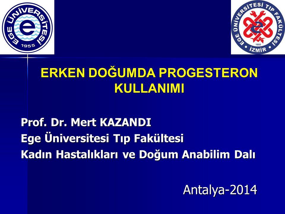ERKEN DOĞUMDA PROGESTERON KULLANIMI Prof.Dr.