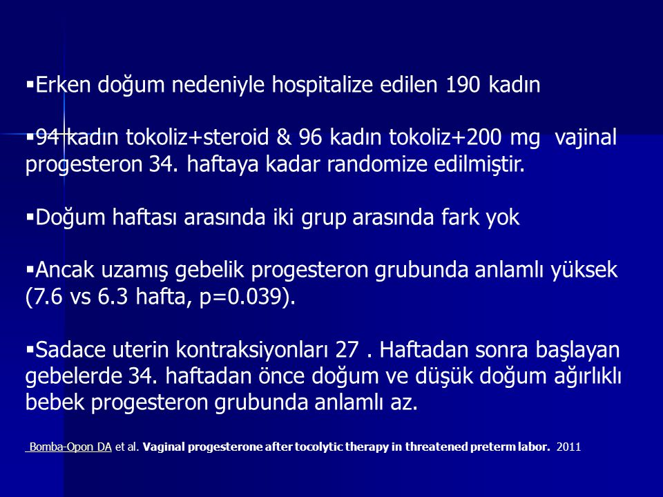  Erken doğum nedeniyle hospitalize edilen 190 kadın  94 kadın tokoliz+steroid & 96 kadın tokoliz+200 mg vajinal progesteron 34.