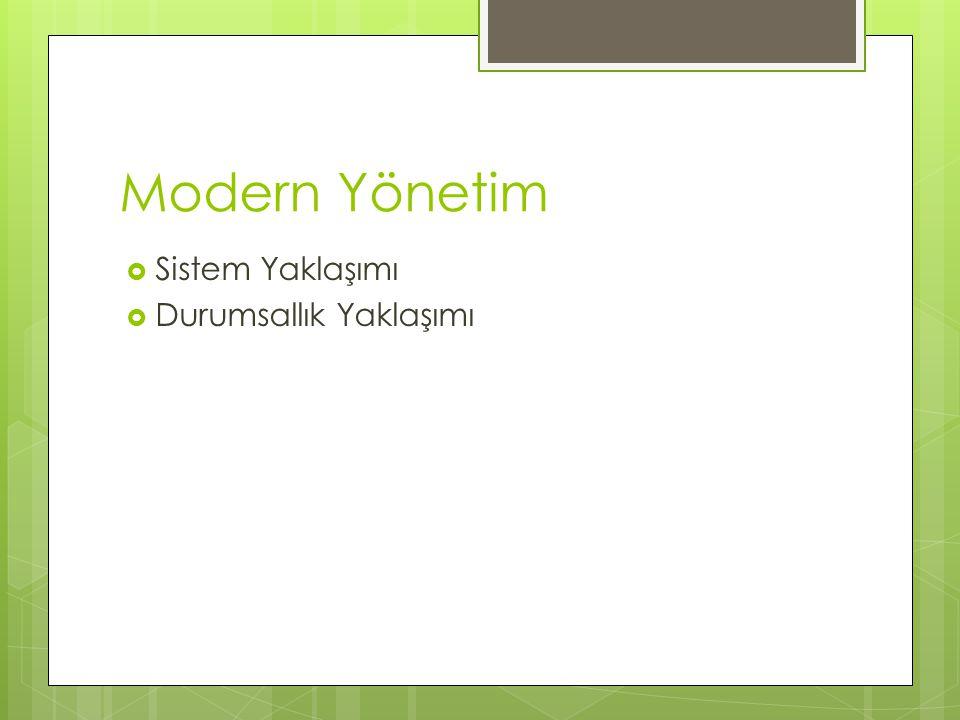 Modern Yönetim  Sistem Yaklaşımı  Durumsallık Yaklaşımı