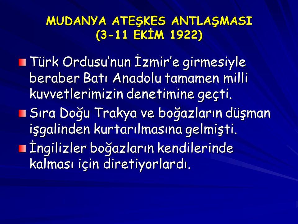 MUDANYA ATEŞKES ANTLAŞMASI (3-11 EKİM 1922) Türk Ordusu'nun İzmir'e girmesiyle beraber Batı Anadolu tamamen milli kuvvetlerimizin denetimine geçti.