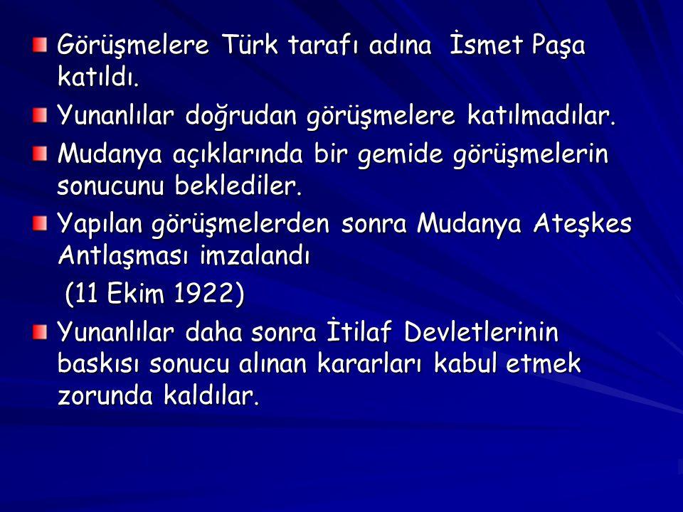 Görüşmelere Türk tarafı adına İsmet Paşa katıldı.Yunanlılar doğrudan görüşmelere katılmadılar.