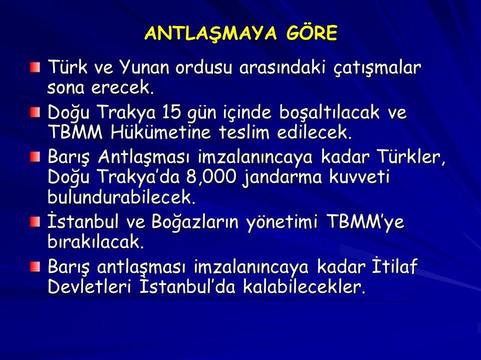 ANTLAŞMAYA GÖRE Türk ve Yunan ordusu arasındaki çatışmalar sona erecek.