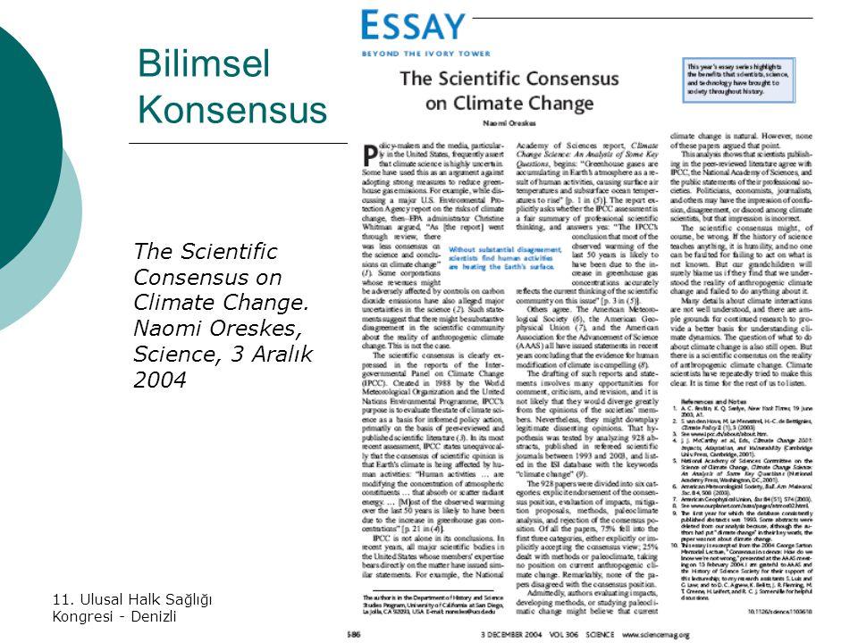 11. Ulusal Halk Sağlığı Kongresi - Denizli25 Ekim 200721 Bilimsel Konsensus The Scientific Consensus on Climate Change. Naomi Oreskes, Science, 3 Aral