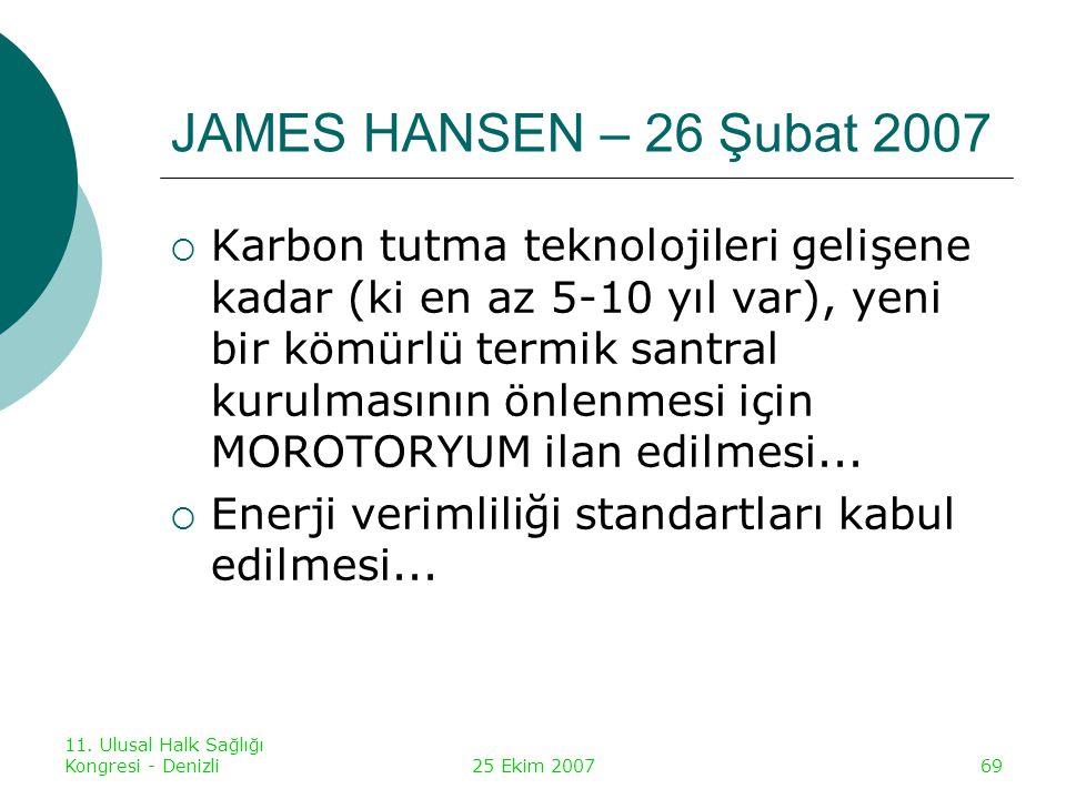 11. Ulusal Halk Sağlığı Kongresi - Denizli25 Ekim 200769 JAMES HANSEN – 26 Şubat 2007  Karbon tutma teknolojileri gelişene kadar (ki en az 5-10 yıl v