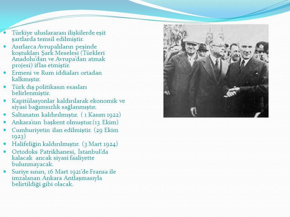 Türkiye uluslararası ilişkilerde eşit şartlarda temsil edilmiştir. Asırlarca Avrupalıların peşinde koştukları Şark Meselesi (Türkleri Anadolu'dan ve A