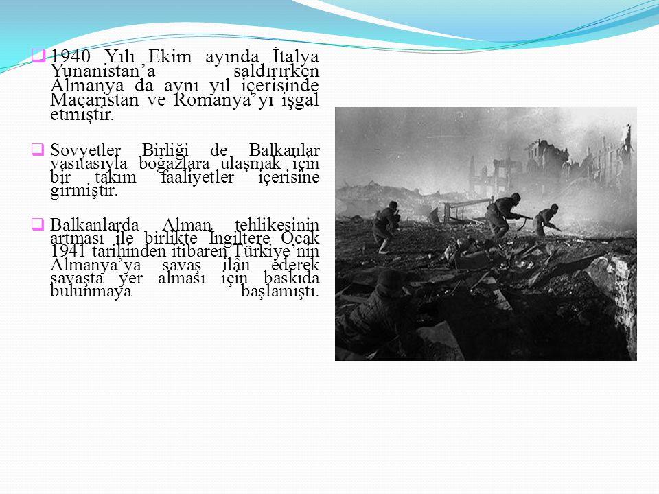 11940 Yılı Ekim ayında İtalya Yunanistan'a saldırırken Almanya da aynı yıl içerisinde Macaristan ve Romanya'yı işgal etmiştir. SSovyetler Birliği