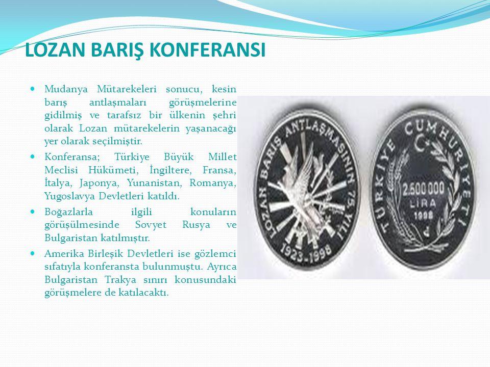 LOZAN BARIŞ KONFERANSI Mudanya Mütarekeleri sonucu, kesin barış antlaşmaları görüşmelerine gidilmiş ve tarafsız bir ülkenin şehri olarak Lozan mütarek
