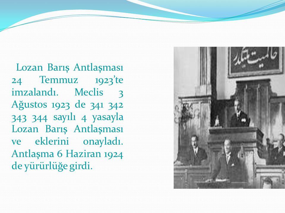 Lozan Barış Antlaşması 24 Temmuz 1923'te imzalandı. Meclis 3 Ağustos 1923 de 341 342 343 344 sayılı 4 yasayla Lozan Barış Antlaşması ve eklerini onayl
