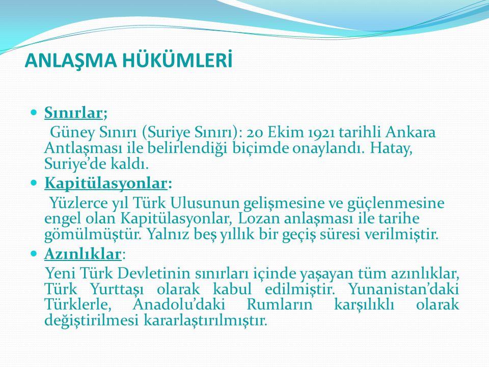 ANLAŞMA HÜKÜMLERİ Sınırlar; Güney Sınırı (Suriye Sınırı): 20 Ekim 1921 tarihli Ankara Antlaşması ile belirlendiği biçimde onaylandı. Hatay, Suriye'de