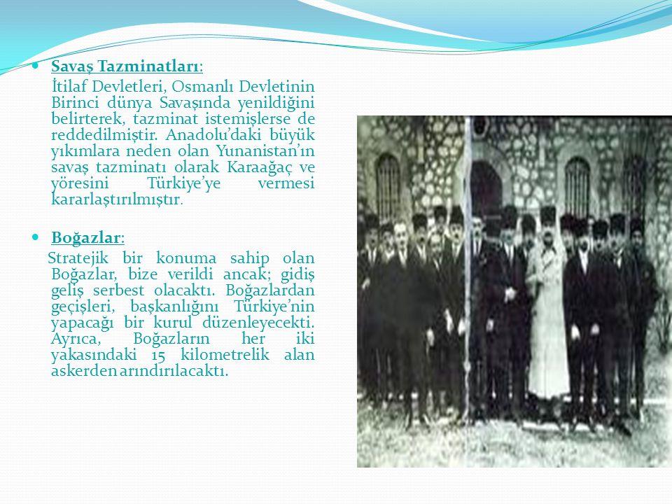 Savaş Tazminatları: İtilaf Devletleri, Osmanlı Devletinin Birinci dünya Savaşında yenildiğini belirterek, tazminat istemişlerse de reddedilmiştir. Ana
