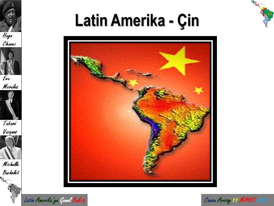 Latin Amerika'ya Genel Bakı ş Cansu Arısoy 11 MAYIS 2010 Hugo Chavez Evo Morales Tabaré Vazques Michelle Bachelet Latin Amerika - Çin